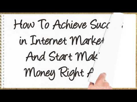 How To Achieve Success in Internet Marketing And Make Huge Money