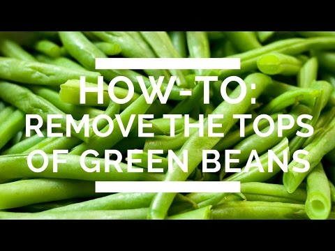 How-To: Remove The Tops Of Green Beans