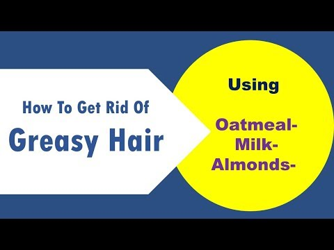 how to get rid of greasy hair with Oatmeal /Milk/  Almonds