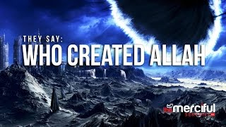 They Say: Who Created Allah?