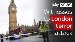 Witnesses to London terror attack in Westminster near Parliament