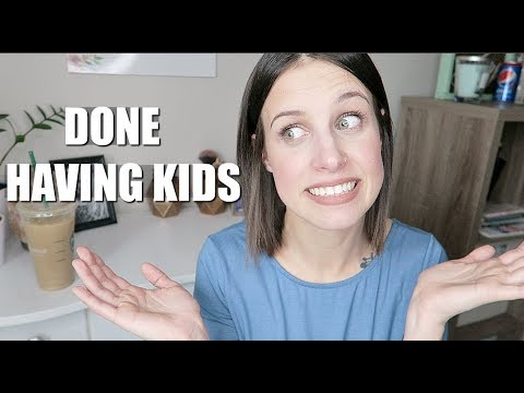 WHY I'M DONE HAVING KIDS & BEING PREGNANT