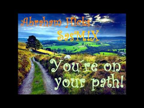 Abraham Hicks -  You´re on your path! SasM!X