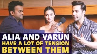 Alia Bhatt & Varun Dhawan have a lot of tension between them | Part - 2