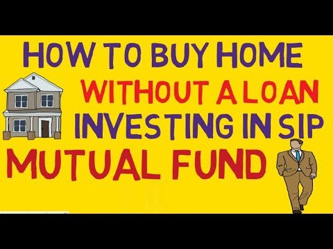 HOW TO  SIP IN MUTUAL FUNDS AND BUY HOME WITHOUT LOAN