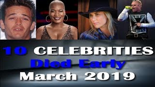 10 Celebrities Who Died Early In March 2019