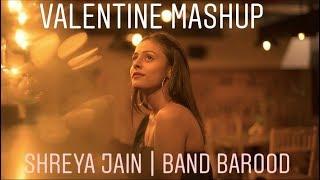 VALENTINE MASHUP ( Nazm nazm x Humsafar x Phir kabhi x Thodi der) | BAROOD BAND | SHREYA JAIN