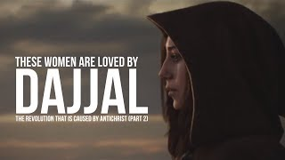 Dajjal and The Women of His Time (NEW VERSION: Part 2)
