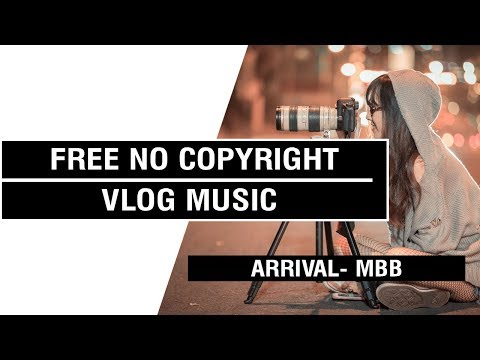 Arrival- MBB [ Non Copyrighted Vlog Music ] ⚡🎧🔥