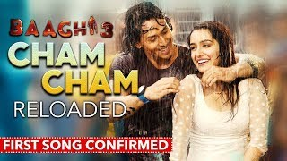 Baaghi 3 | Song Cham Cham Reloaded Confirmed | Tiger Shroff And Shraddha Kapoor Rain Song