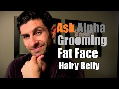 Men's Grooming Advice | Fat Face and Hairy Belly | Ask Alpha