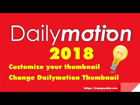 How to change thumbnail video Dailymotion 2018 - Free trick and Tips