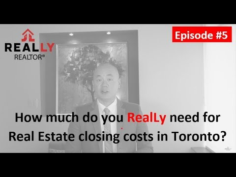 How much do you RealLy need for Real Estate closing costs in Toronto?