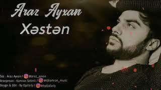 Araz Ayxan - Xəstən (2020 official music)
