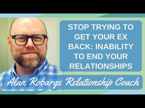 Stop Trying to Get Your Ex Back: Inability to End Relationships