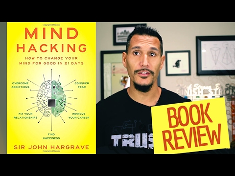 Mind Hacking - How To Change Your Mind For Good In 21 Days (Book Review)