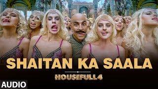 Full Audio: Shaitan Ka Saala | Housefull4 | Akshay Kumar | Sohail Sen Feat. Vishal Dadlani