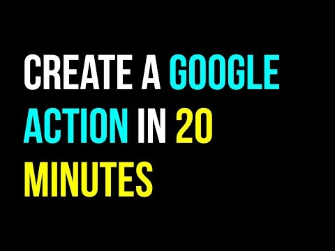 How to Create a Google Action for your Google Assistant in 20 minutes Tutorial