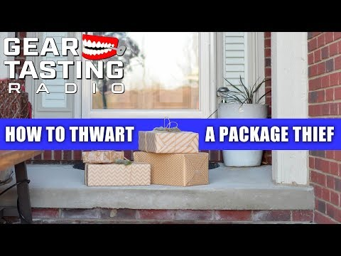 How to Thwart a Package Thief - Gear Tasting Radio 51