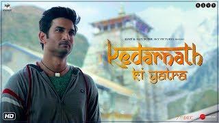 Kedarnath Ki Yatra | Sushant Singh Rajput | Sara Ali Khan | Abhishek Kapoor | 7th December