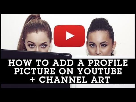How To Add a Profile Picture on YouTube + Channel Art