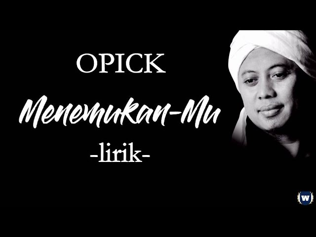 Opick - Menemukan-Mu Lirik | Menemukan-Mu - Opick Lyrics