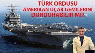 Türk ordusu Amerikan uçak gemilerini durdurabilir mi?
