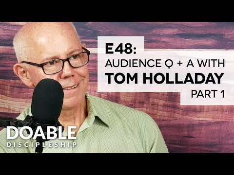 E48 Audience Q + A with Tom Holladay, Part 1