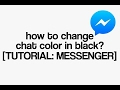 HOW TO CHANGE CHAT COLOR IN BLACK [TUTORIAL: MESSENGER]