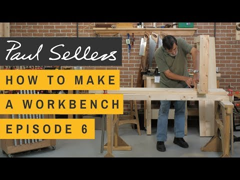 How to Make a Workbench Episode 6 | Paul Sellers