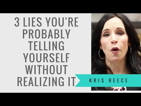 3 Lies You're Probably Telling Yourself Without Realizing It - Kris Reece - Christian Life Coach