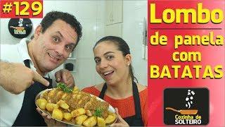 Como fazer Lombo de Panela com Batatas  - COZINHA DE SOLTEIRO