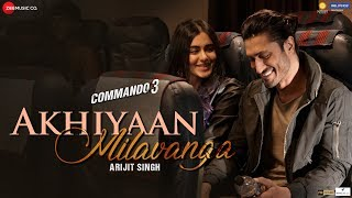 Akhiyaan Milavanga - Commando 3 | Vidyut Jammwal, Adah Sharma | Arijit Singh & Sruthy S | Mannan S