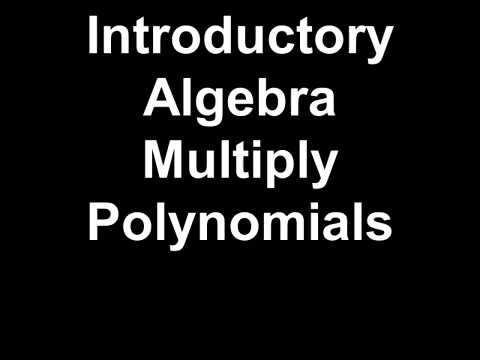 Introductory Algebra Multiply Polynomials