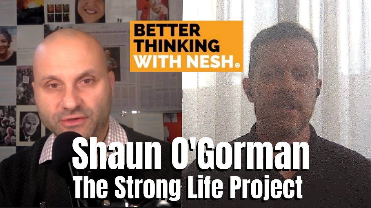 Better Thinking #63 — Shaun O'Gorman: The Strong Life Project