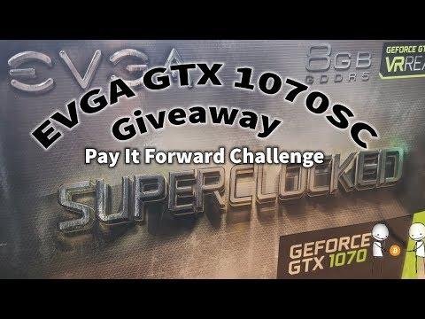 EVGA GTX1070 SC Gaming 8GB Giveaway - Pay It Forward Challenge (Winner: Carlos Velasquez)