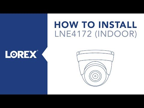 How to Install the LNE4172 Security Camera from Lorex Indoors