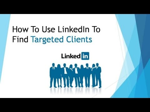 How To Use LinkedIn To Find Targeted Clients