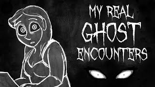 MY REAL GHOST ENCOUNTERS