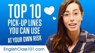Learn the Top 10 Pick-up Lines You Can Use at Your Own Risk in English