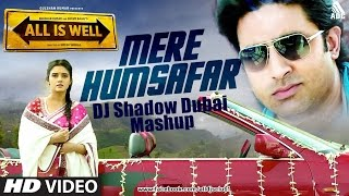 Mere Humsafar | All Is Well | DJ Shadow Dubai Mashup | Abhishek Bachhan | Asin