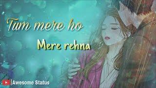 Tum mere ho Whatsapp status video | Awesome Status