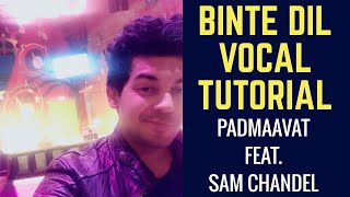 Binte Dil l Padmaavat   vocal (singing) tutorial feat. Sam Chandel
