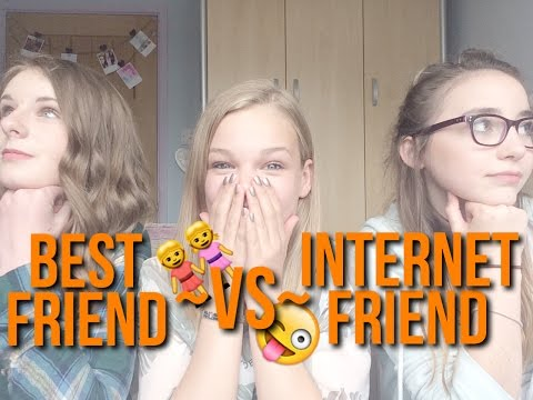 Internet Friend VS Best Friend~lush leah