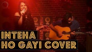 Inteha Ho Gayi Cover - Kamakshi Rai, Hartej Sawhney | Made With Music