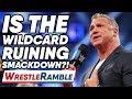 Is The Wild Card Rule Ruining SmackDown? WWE SmackDown, May 28, 2019   WrestleTalk's WrestleRamble