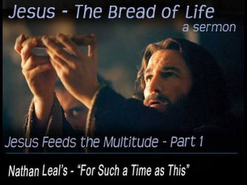 Jesus the Bread of Life - Part 1 - Nathan Leal's -