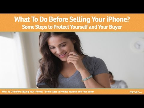 What To Do Before Selling Your iPhone - Some Steps to Protect Yourself and Your Buyer