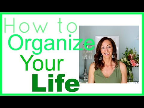 How to Organize Your Life | Organization Tips