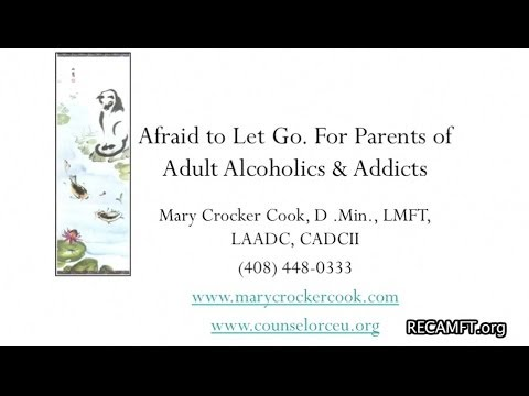 Afraid to Let Go. For Parents of Adult Alcoholics & Addicts - Part 1